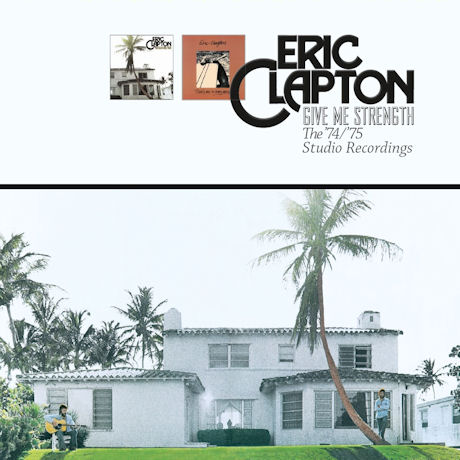 ERIC CLAPTON - GIVE ME STRENGTH: THE 74/75 STUDIO RECORDINGS