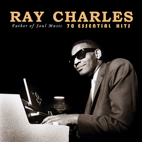 RAY CHARLES - 70 ESSENTIAL HITS : FATHER OF SOUL MUSIC [Remastering