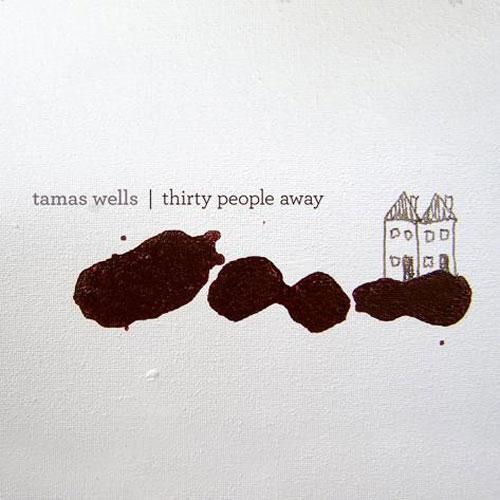 TAMAS WELLS - THIRTY PEOPLE AWAY